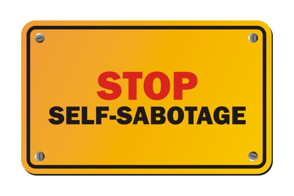 self sabbotaging and getting in our own way, self sabbotage